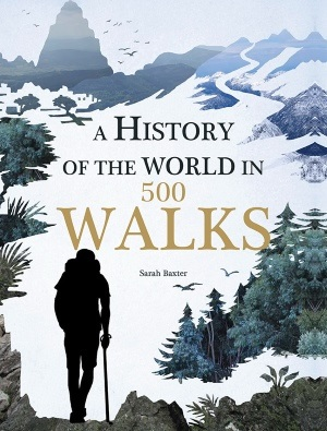 A History of the World in 500 Walks 9781781316009 Sarah Baxter Aurum Press   Historische reisgidsen, Wandelgidsen Wereld als geheel