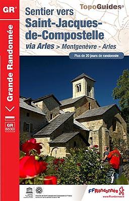 TG6531 le Chemin d'Arles | wandelgids Jacobsroute 9782751407178  FFRP Topoguides  Santiago de Compostela, Wandelgidsen Franse Alpen: zuid, Provence, Marseille, Camargue