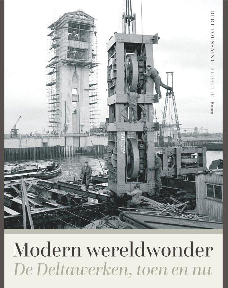 Modern wereldwonder | Geschiedenis van de Deltawerken 9789024423736 Bert Toussaint et.al. Boom   Historische reisgidsen, Landeninformatie Zeeland