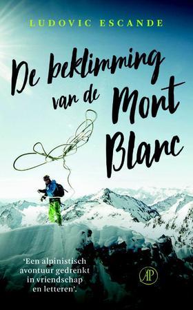 De beklimming van de Mont Blanc | Ludovic Escande 9789029525732 Ludovic Escande Arbeiderspers   Klimmen-bergsport Franse Alpen: noord