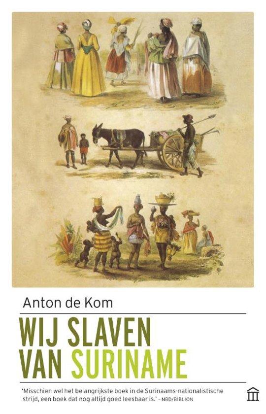 Wij slaven van Suriname | Anton de Kom 9789046706084  Atlas-Contact   Landeninformatie Suriname, Frans en Brits Guyana