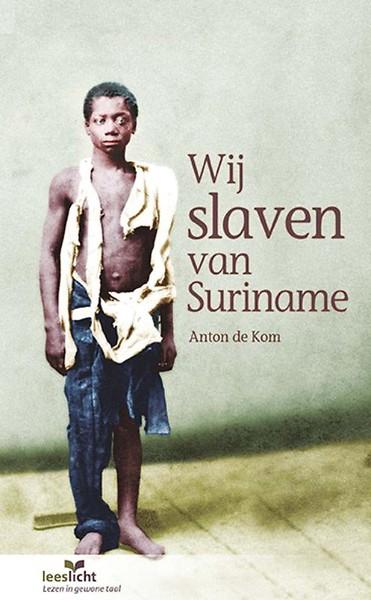 Wij slaven van Suriname | Anton de Kom 9789086963492  Leeslicht   Historische reisgidsen, Landeninformatie Suriname, Frans en Brits Guyana
