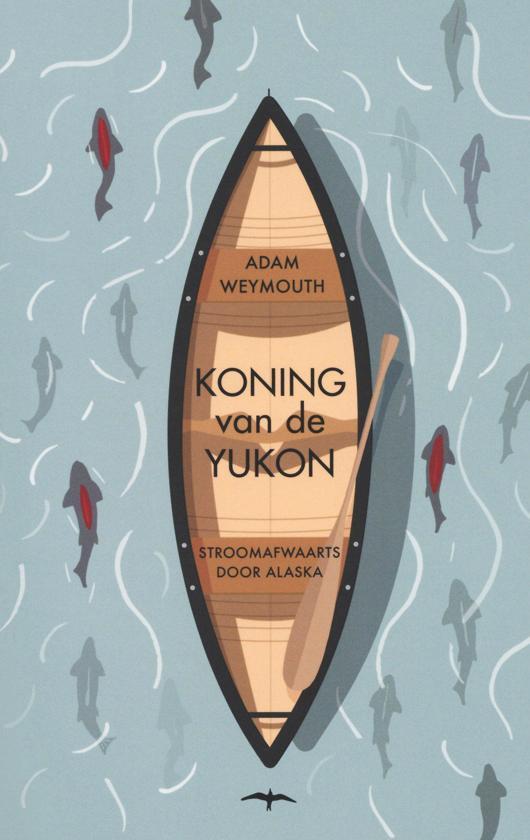 Koning van de Yukon | Adam Weymouth 9789400404380 Adam Weymouth De Bezige Bij Thomas Rap  Historische reisgidsen, Reisverhalen, Watersportboeken Alaska