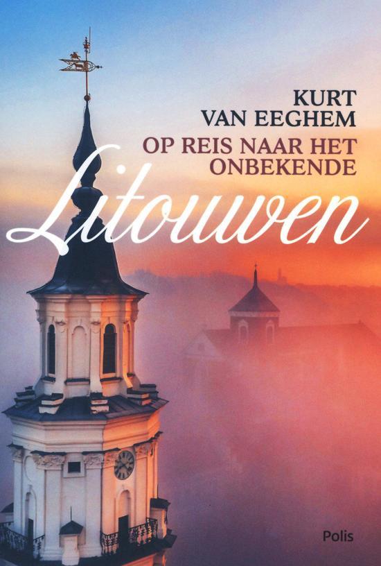 Op reis naar het onbekende Litouwen | Kurt van Eeghem 9789463104913 Kurt van Eeghem Polis   Reisverhalen Litouwen