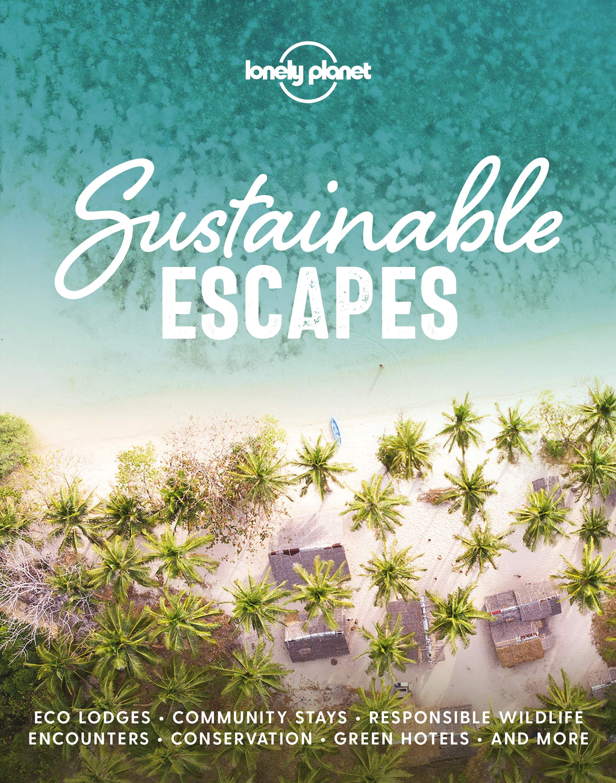 Sustainable Escapes 9781788689441  Lonely Planet   Reisgidsen Wereld als geheel