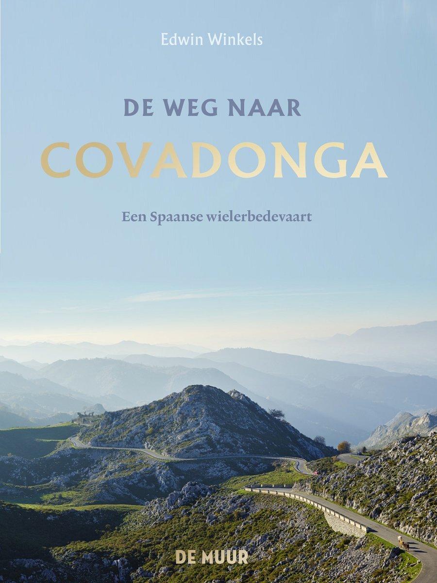 De weg naar Covadonga | Edwin Winkels 9789462310476 Edwin Winkels Atlas-Contact   Fietsgidsen, Reisverhalen Spanje