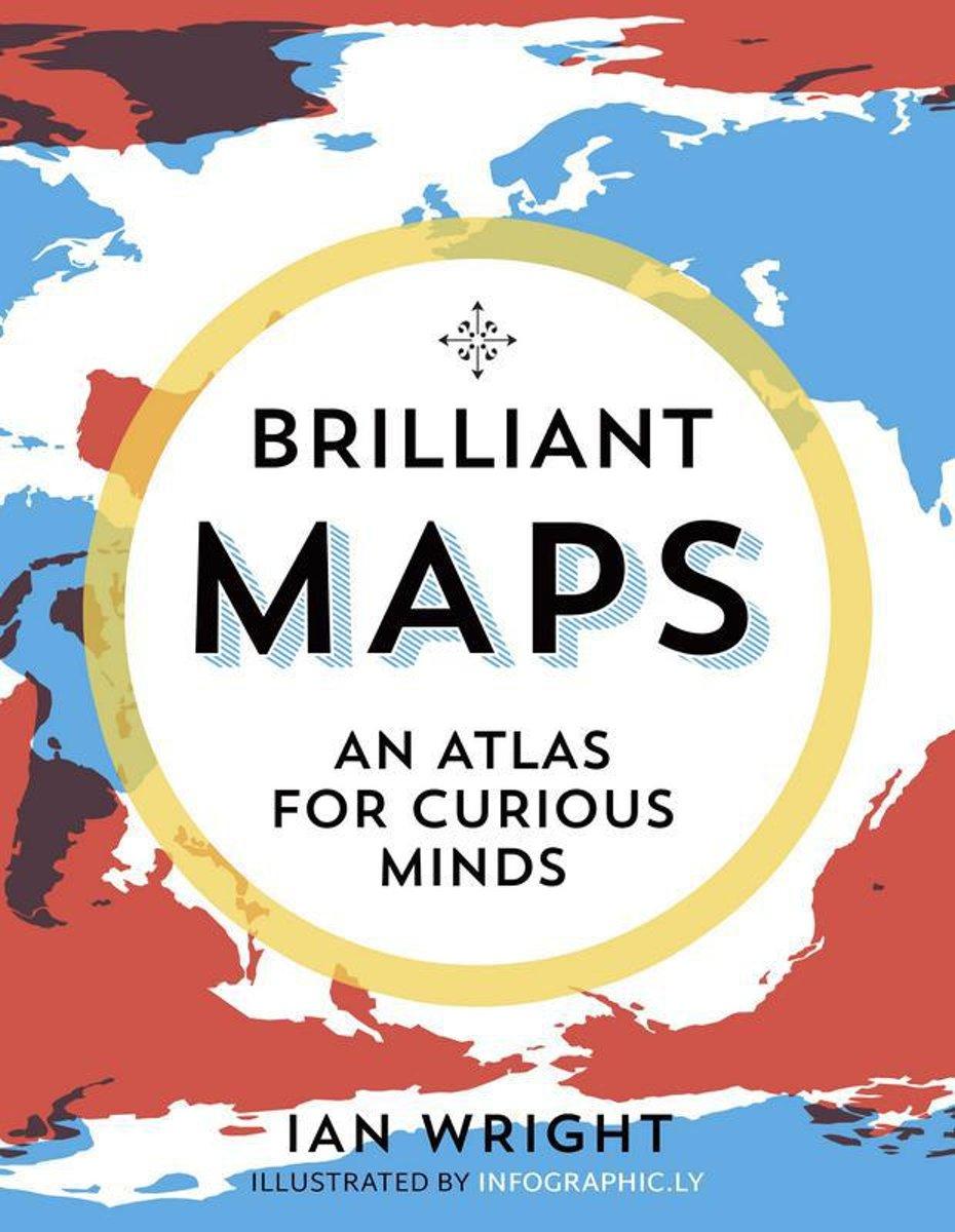 Brilliant Maps: An Atlas for Curious Minds 9781846276613  Granta Books   Wegenatlassen Wereld als geheel