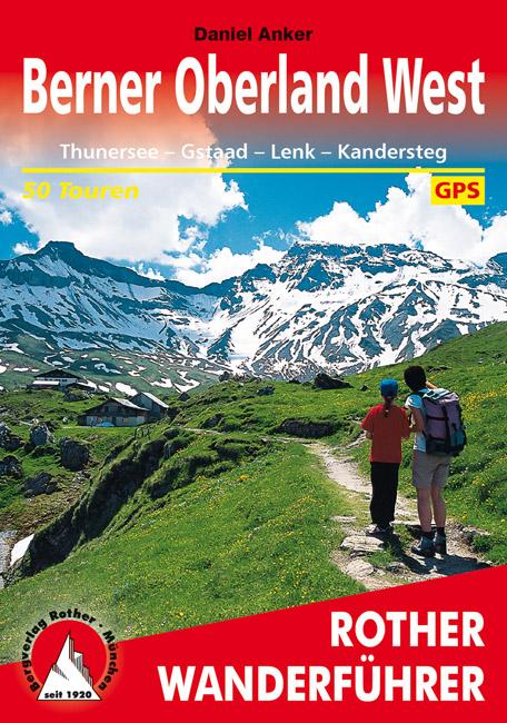 Berner Oberland West | Rother Wanderführer (wandelgids) 9783763342822  Bergverlag Rother RWG  Wandelgidsen Berner Oberland, Basel, Jura, Genève