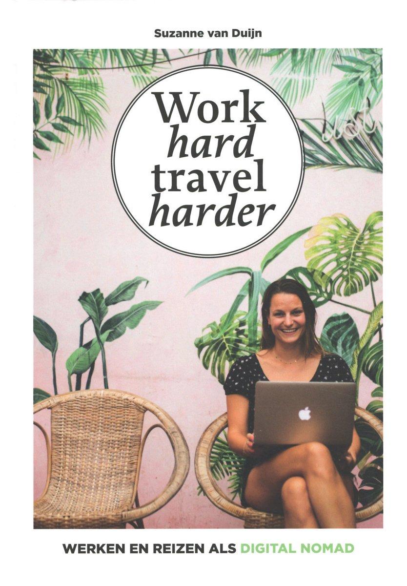 Work Hard - Travel Harder 9789021575452 Suzanne van Duijn Kosmos   Reisgidsen Wereld als geheel