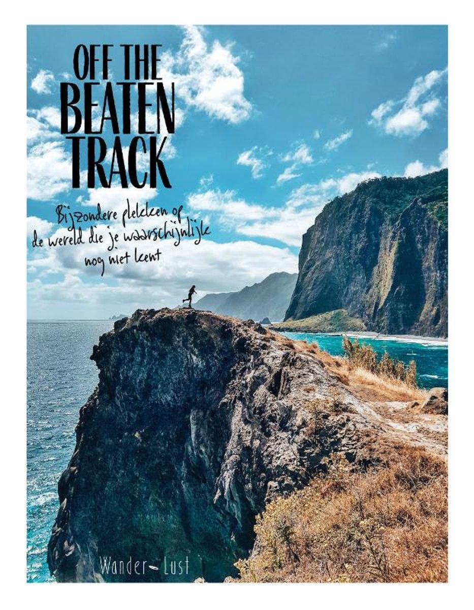 Off The Beaten Track: Bijzondere Plekken op de Wereld 9789021575582  Kosmos   Reisgidsen Wereld als geheel