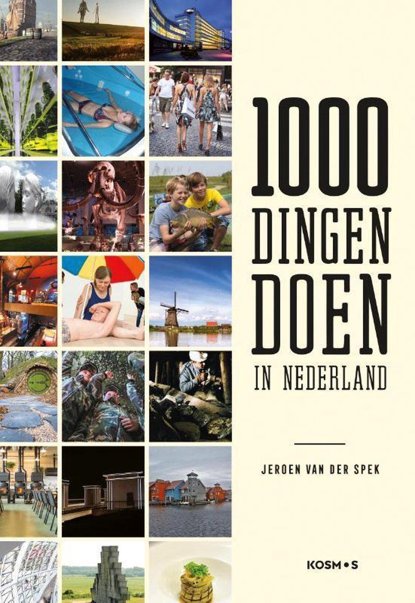1000 Dingen doen in Nederland 9789021575872  Kosmos   Reisgidsen Nederland