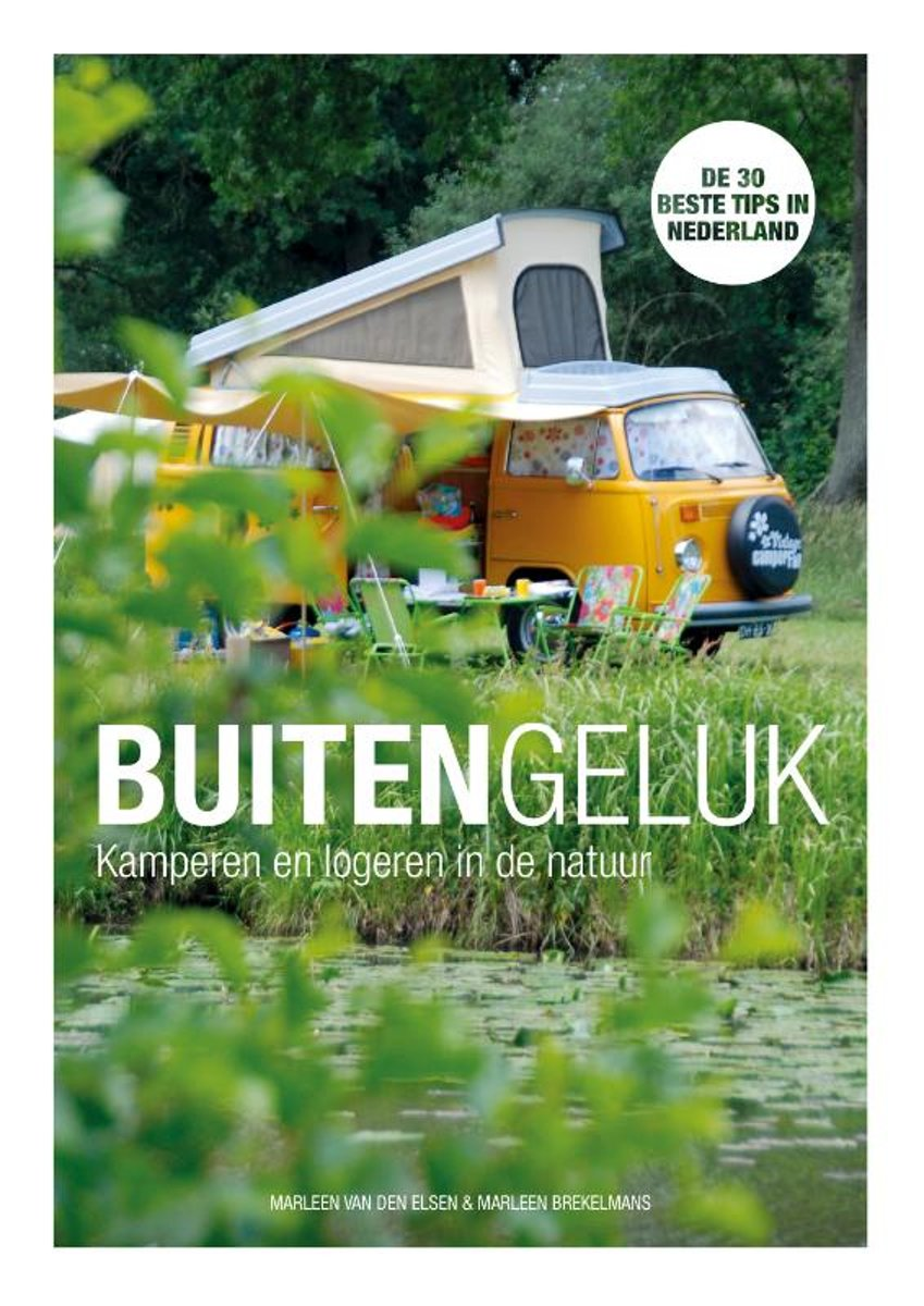 Buitengeluk | Kamperen en logeren in de natuur 9789043921800 Marleen van der Elsen & Marleen Brekelmans Kosmos   Campinggidsen Nederland