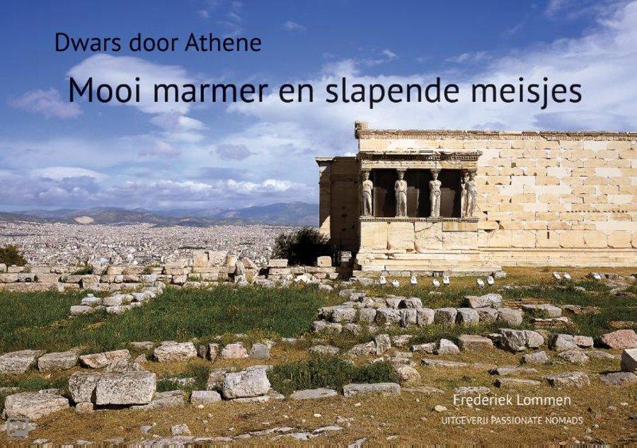 Mooi Marmer en Slapende Meisjes | Frederiek Lommen 9789082998092 Frederiek Lommen Passionate Nomads   Reisverhalen Midden en Noord-Griekenland, Athene
