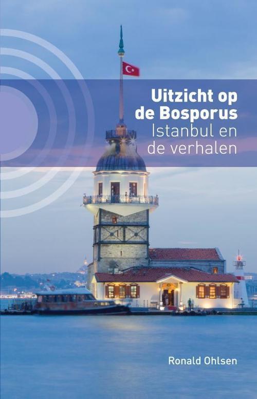 Uitzicht op de Bosporus | Ronald Ohlsen 9789492190482 Ronald Ohlsen Kleine Uil   Historische reisgidsen, Reisverhalen Europees Turkije met Istanbul