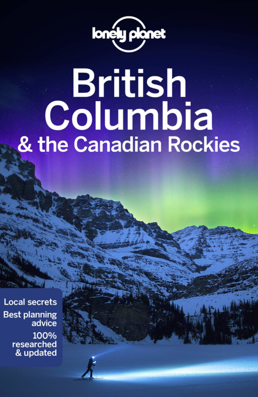 Lonely Planet British Columbia 9781787013650  Lonely Planet Travel Guides  Reisgidsen West-Canada, Rockies