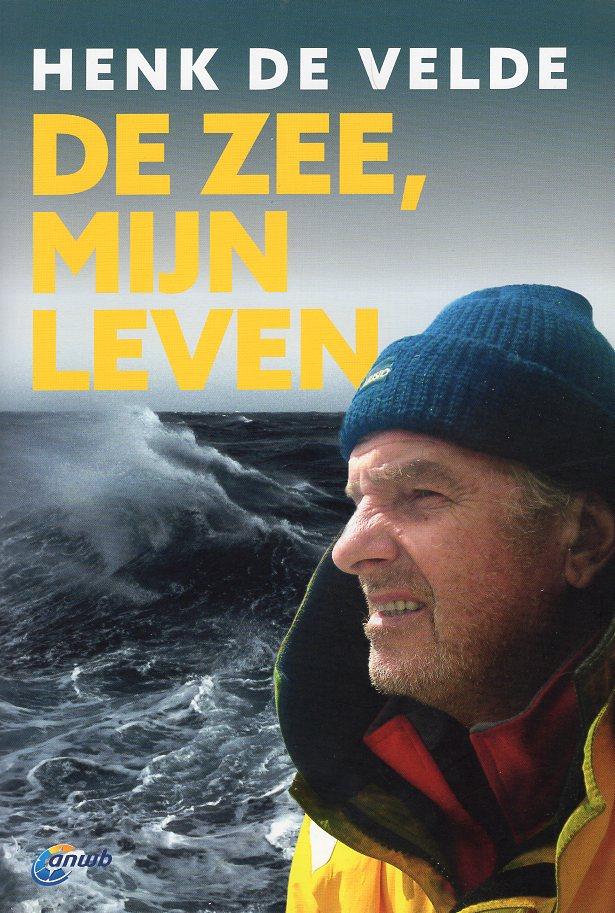 De Zee, Mijn Leven   Henk de Velde 9789018043483 Henk de Velde ANWB   Reisverhalen Zeeën en oceanen