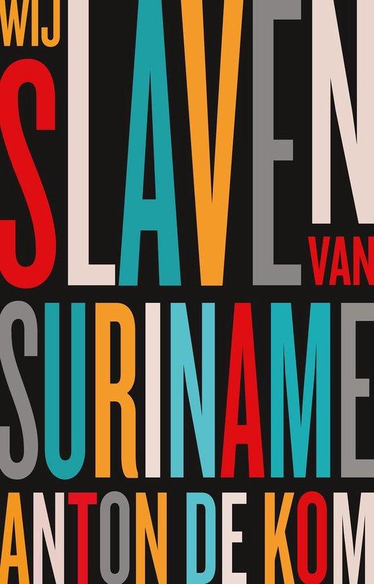 Wij slaven van Suriname | Anton de Kom 9789045041094 Anton de Kom Atlas-Contact   Historische reisgidsen, Landeninformatie Suriname, Frans en Brits Guyana