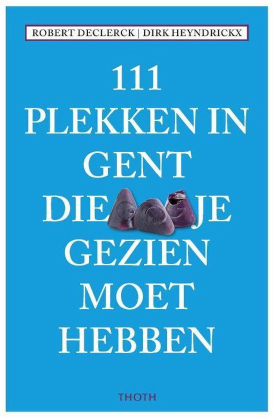 111 Plekken in Gent die je gezien moet hebben 9789068687798  Thoth   Reisgidsen Gent & Brugge