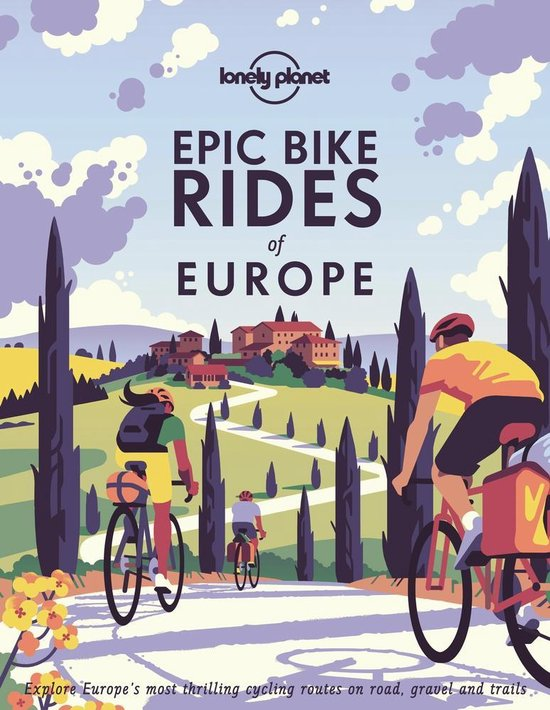 Epic Bike Rides of Europe | Lonely Planet 9781788689427  Lonely Planet   Fietsgidsen Europa