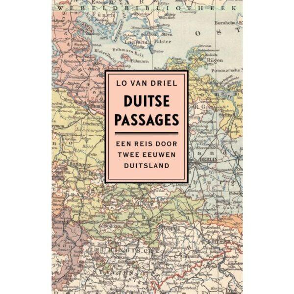 Duitse passages | Lo van Driel 9789028450172 Lo van Driel Wereldbibliotheek   Historische reisgidsen, Landeninformatie Duitsland