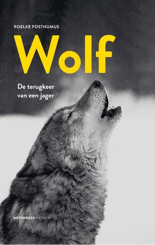 Wolf | Roelke Posthumus 9789056155469 Roelke Posthumus Noordboek   Natuurgidsen Nederland