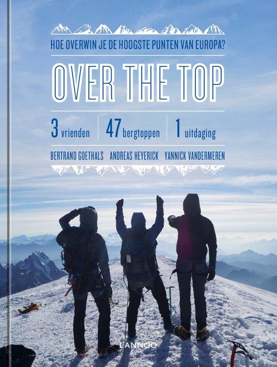 Over the top | Op zoek naar de hoogste punten van Europa 9789401465922 Bertrand Goethals,Andreas Heyerick, Y.Vandermeeren Lannoo   Klimmen-bergsport Europa