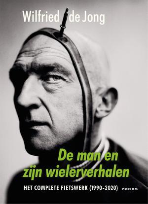 De man en zijn wielerverhalen | Wilfried de Jong 9789463810401 Wilfried de Jong Podium   Fietsgidsen Reisinformatie algemeen