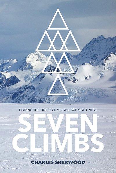 Seven Climbs | Charles Sherwood 9781912560851 Charles Sherwood Vertebrate Publishing   Bergsportverhalen Wereld als geheel