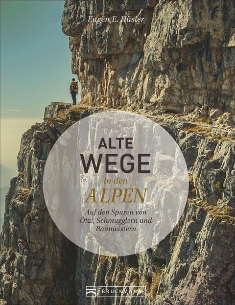Alte Wege in den Alpen 9783734301087  Bruckmann   Historische reisgidsen, Wandelgidsen Zwitserland en Oostenrijk (en Alpen als geheel)