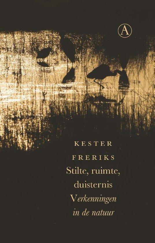 Stilte, ruimte, duisternis | Kester Freriks 9789025308568 Kester Freriks Athenaeum   Natuurgidsen, Reisverhalen Nederland
