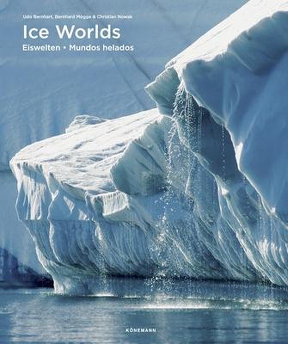 Ice Worlds | fotoboek over poolstreken & gletsjers 9783741922220 Udo Bernhart Könemann   Fotoboeken Wereld als geheel