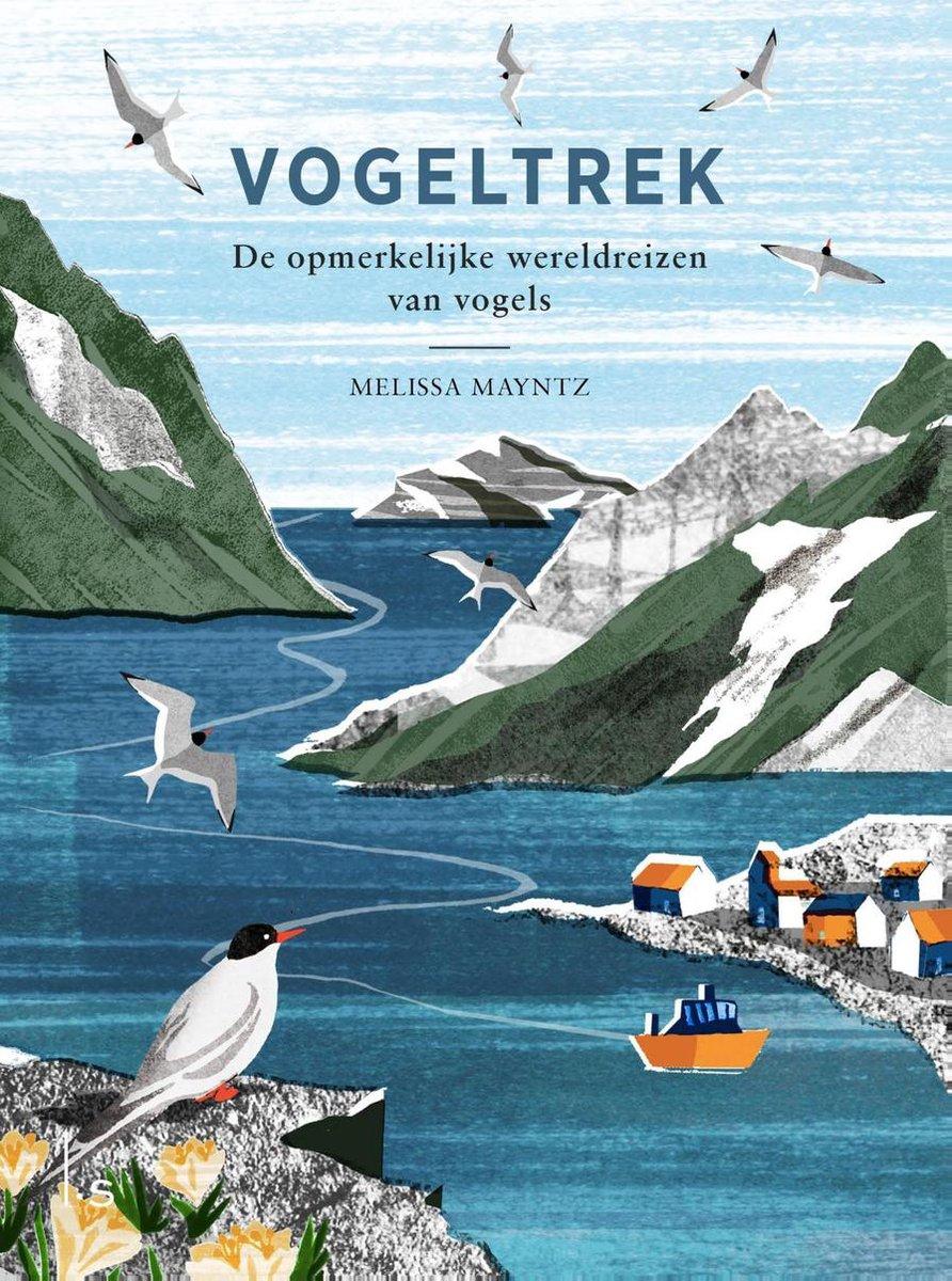 Vogeltrek 9789024591640 Melissa Mayntz Luitingh - Sijthoff   Natuurgidsen, Vogelboeken Wereld als geheel