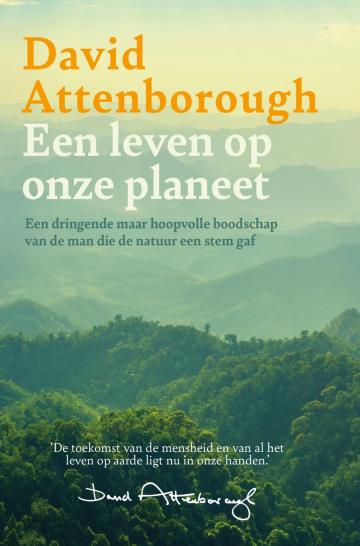 Een leven op onze planeet | David Attenborough 9789024592074 David Attenborough Luitingh - Sijthoff   Natuurgidsen Wereld als geheel