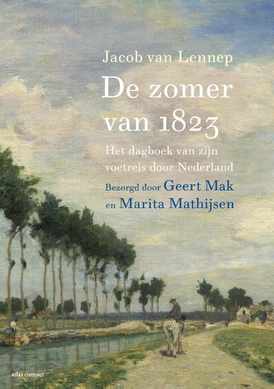 De zomer van 1823 | Jacob van Lennep 9789045037059 Ingeleid en bewerkt door Geert Mak en M.Mathijsen Atlas-Contact   Historische reisgidsen, Reisverhalen, Wandelgidsen Nederland