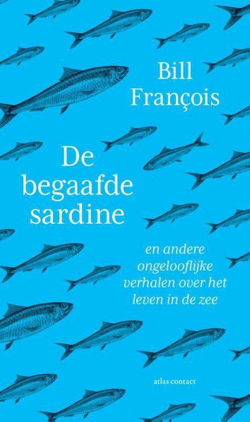 De Begaafde Sardine | Bill François 9789045041650 Bill François Atlas-Contact   Natuurgidsen, Reisverhalen Zeeën en oceanen