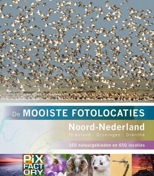 De mooiste fotolocaties: Noord-Nederland 9789079588299  Birdpix   Fotoboeken Noord Nederland