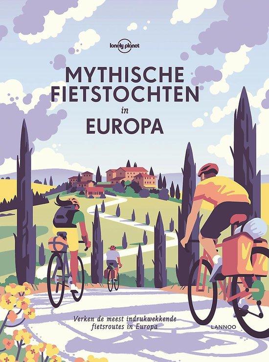 Lonely Planet - Mythische fietstochten in Europa 9789401465458  Lannoo   Fietsgidsen Europa