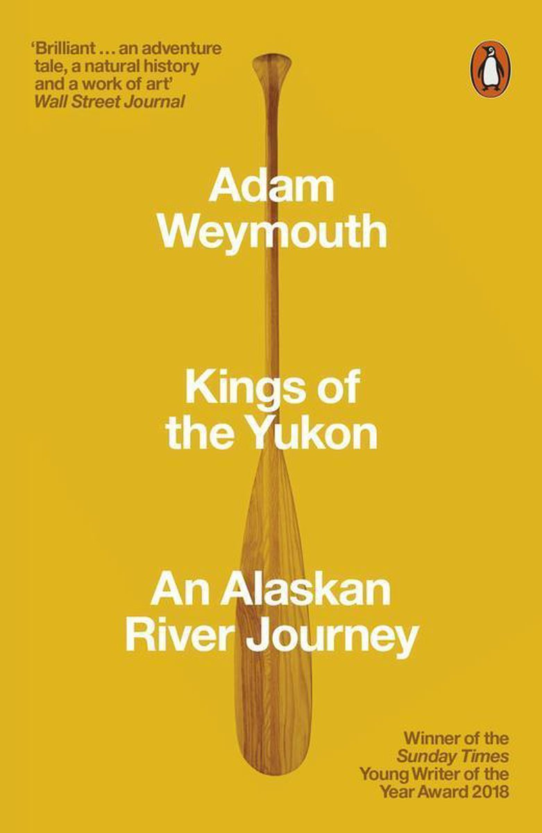 Kings of the Yukon | Adam Weymouth 9780141983790 Adam Weymouth Penguin   Reisverhalen, Watersportboeken Alaska