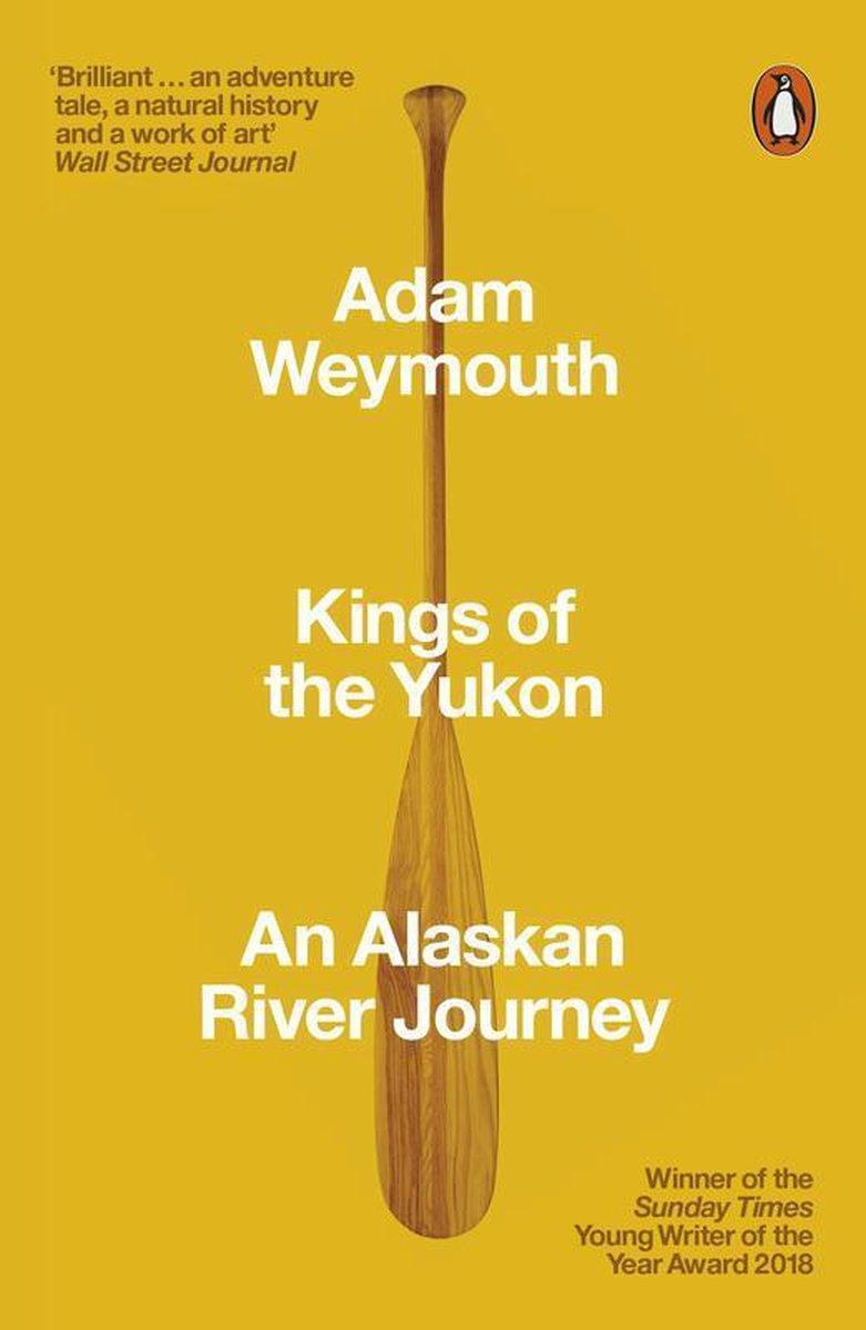 Kings of the Yukon | Adam Weymouth 9780141983790 Adam Weymouth Penguin   Reisverhalen, Watersportboeken Alaska