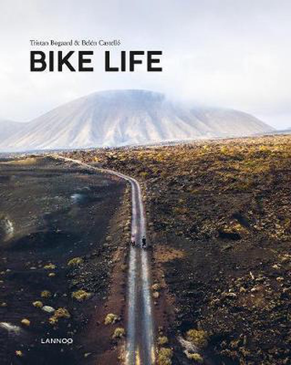 Bike Life | Tristan Bogaard & Belén Castelló 9782390251156 Tristan Bogaard & Belén Castelló Lannoo   Fietsgidsen, Fietsreisverhalen Wereld als geheel