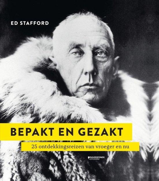 Bepakt en Gezakt | Ed Stafford 9789002269110 Ed Stafford Davidsfonds   Bergsportverhalen, Historische reisgidsen, Wandelreisverhalen Wereld als geheel