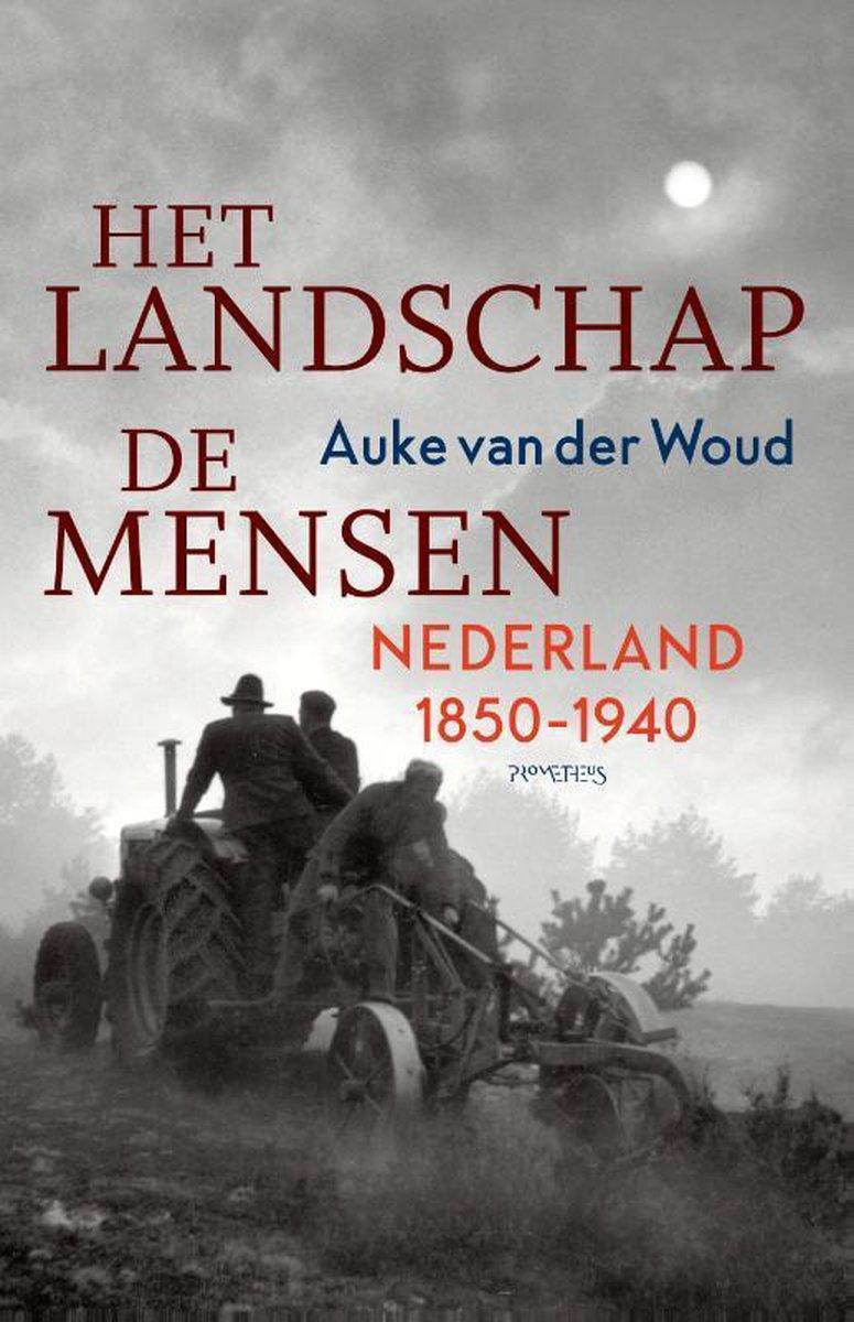 Het Landschap - De Mensen | Auke van der Woud 9789044645934 Auke van der Woud Prometheus   Historische reisgidsen, Landeninformatie Nederland