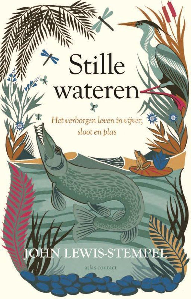 Stille Wateren | John Lewis-Stempel 9789045039718 John Lewis-Stempel Atlas-Contact   Natuurgidsen Europa