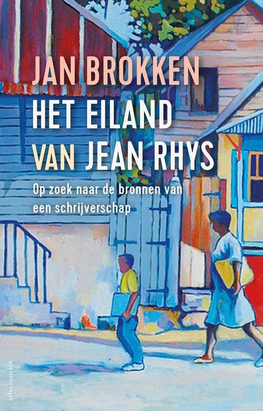 Het Eiland van Jean Rhys | Jan Brokken 9789045041377 Jan Brokken Atlas-Contact   Reisverhalen Overig Caribisch gebied