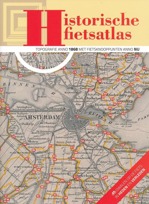 Historische Fietsatlas 9789058816252  Buijten & Schipperheijn   Fietsgidsen, Historische reisgidsen Nederland