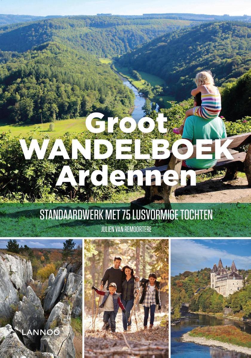 Groot Wandelboek Ardennen 9789401466509 Julien van Remoortere Lannoo Dicht-bij-huis-gids  Wandelgidsen Wallonië (Ardennen)