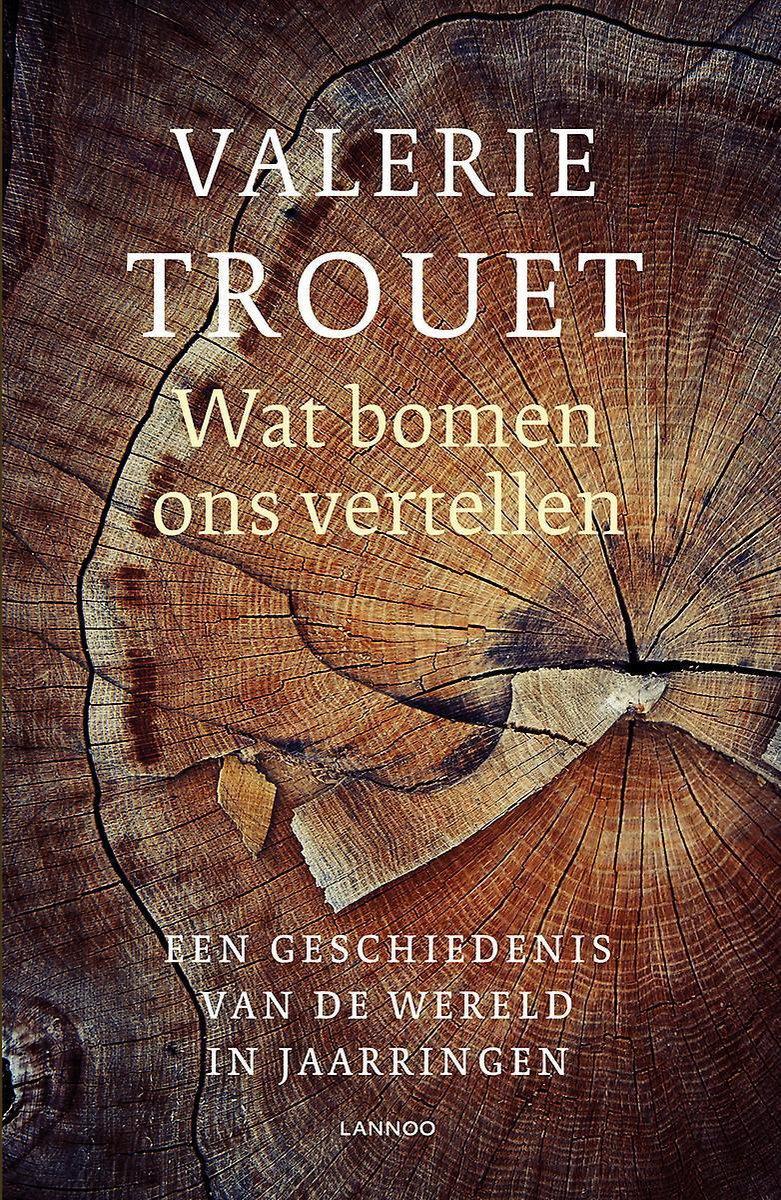 Wat bomen ons vertellen | Valerie Trouet 9789401466752 Valerie Trouet Lannoo   Historische reisgidsen, Natuurgidsen, Plantenboeken Wereld als geheel