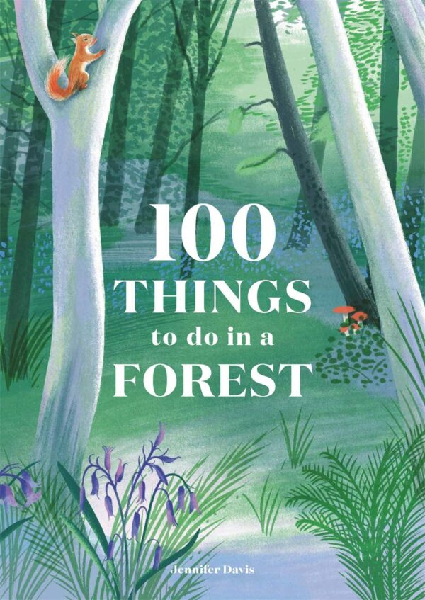 100 Things to do in a forest 9781786276339 Jennifer Davis , Eleanor Taylor (Illustrator) BIS Publishers   Natuurgidsen Reisinformatie algemeen