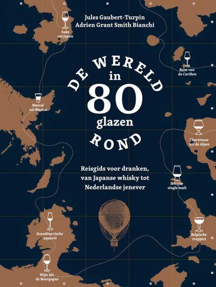 De wereld rond in 80 glazen 9789021576343 Adrien Grant Smith Bianchi, Jules Gaubert-Turpin Kosmos   Culinaire reisgidsen, Wijnreisgidsen Wereld als geheel