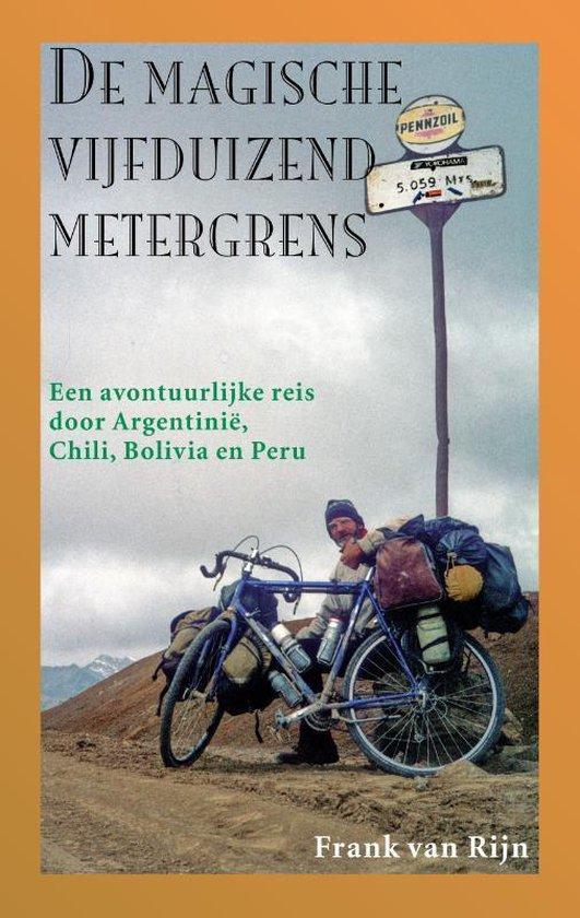 De magische vijfduizendmetergrens | Frank van Rijn 9789038927817 Frank van Rijn Elmar   Fietsreisverhalen Zuid-Amerika (en Antarctica)